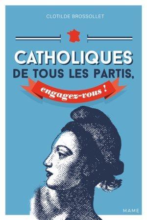 Catholiques de tous les partis, engagez-vous !